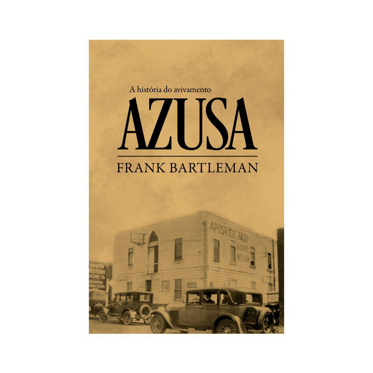A HISTÓRIA DO AVIVAMENTO AZUSA - Frank Bartleman  - Jesuscopy
